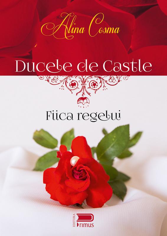 Ducele de Castle – Fiica regelui – Alina Cosma – Recenzie Cărți și praf de stele