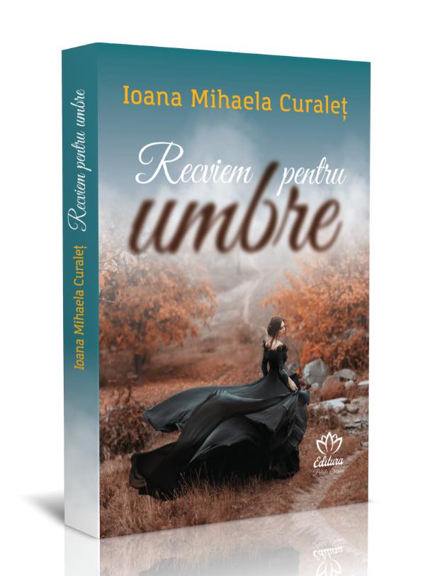 Recviem pentru Umbre – Ioana Mihaela Curaleț – recenzie Rândurile Evei