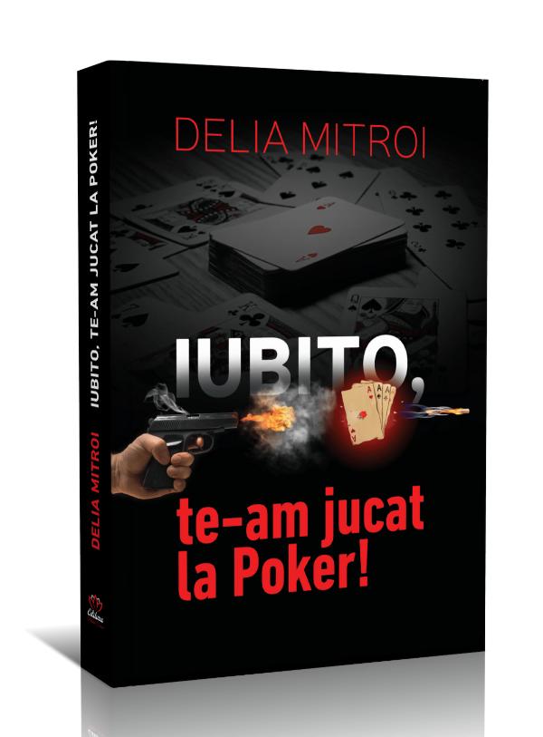 Iubito, te-am jucat la Poker! – Delia Mitroi – recenzie Literatura pe tocuri